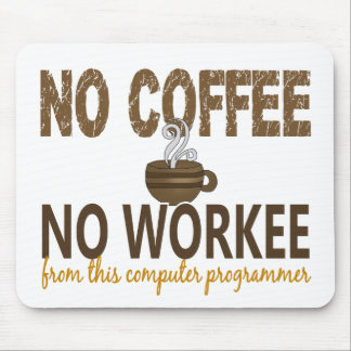 No Coffee No Workee Computer Programmer Mouse Mat
