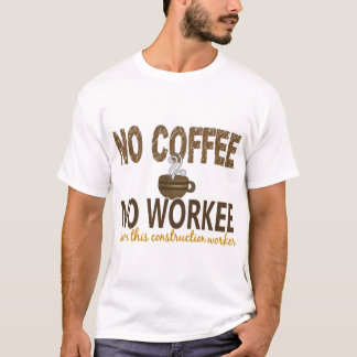 No Coffee No Workee Construction Worker T-Shirt