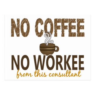 No Coffee No Workee Consultant Postcards