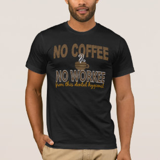 No Coffee No Workee Dental Hygienist T-Shirt