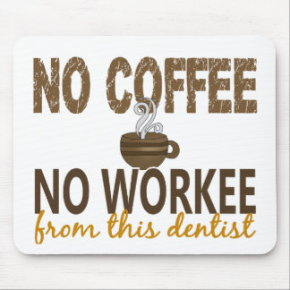 No Coffee No Workee Dentist Mouse Mat