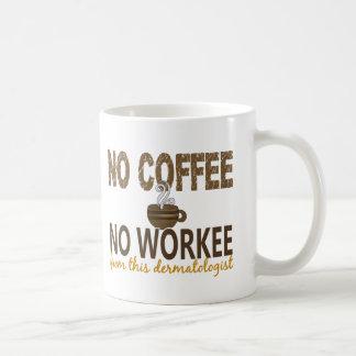 No Coffee No Workee Dermatologist Mugs