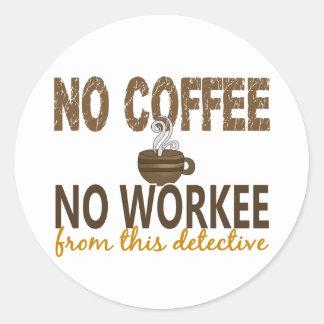 No Coffee No Workee Detective Round Stickers