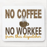 No Coffee No Workee Dispatcher