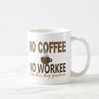 No Coffee No Workee Dog Groomer Coffee Mug