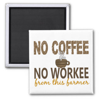 No Coffee No Workee Farmer Fridge Magnets