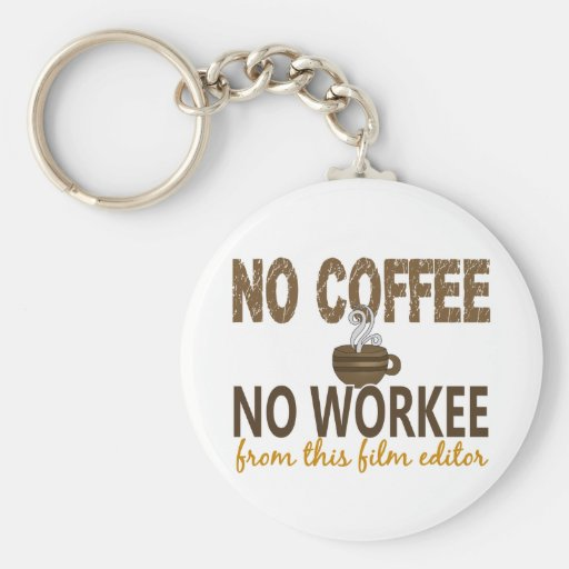 No Coffee No Workee Film Editor Key Chains