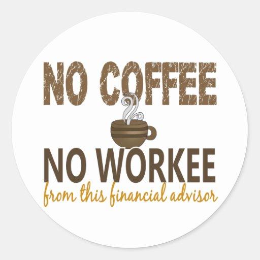 No Coffee No Workee Financial Advisor Sticker