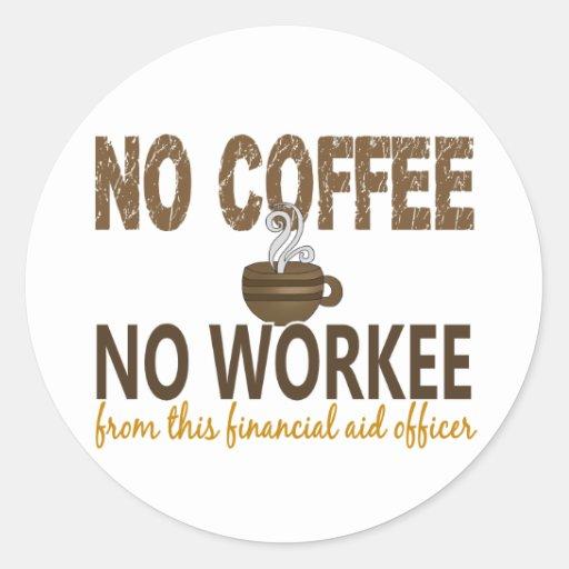 No Coffee No Workee Financial Aid Officer Round Sticker