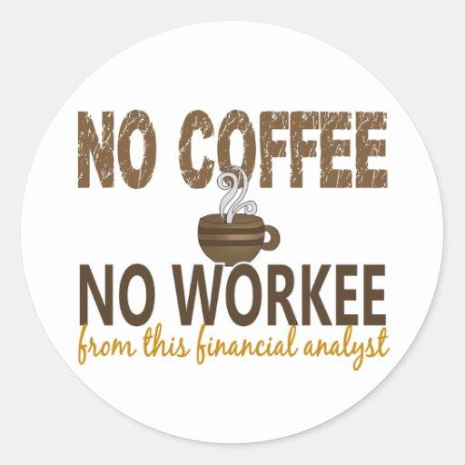 No Coffee No Workee Financial Analyst Round Stickers