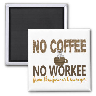 No Coffee No Workee Financial Manager Magnet