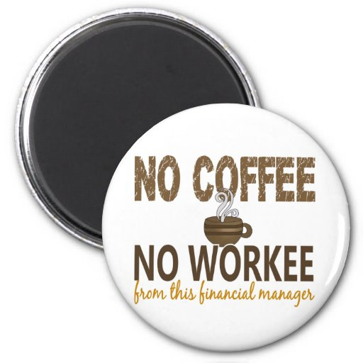 No Coffee No Workee Financial Manager Magnets