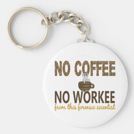 No Coffee No Workee Forensic Scientist Keychain