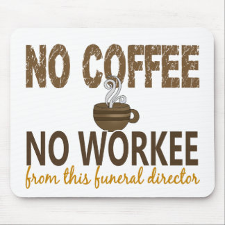 No Coffee No Workee Funeral Director Mousepad