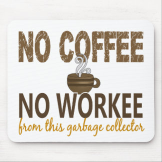 No Coffee No Workee Garbage Collector Mouse Pads