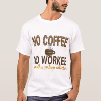 No Coffee No Workee Garbage Collector T-Shirt