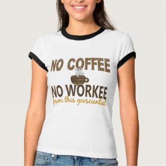 No Coffee No Workee Geoscientist T-Shirt