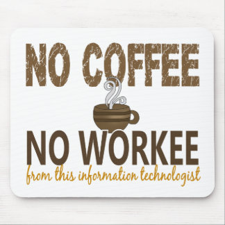 No Coffee No Workee Information Technologist Mousepads