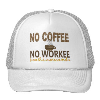 No Coffee No Workee Insurance Broker Hats