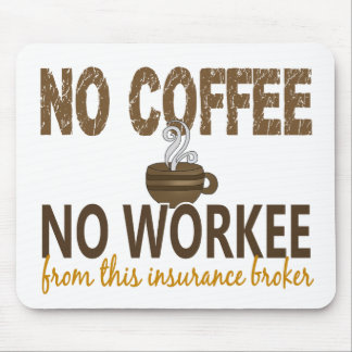 No Coffee No Workee Insurance Broker Mousepads