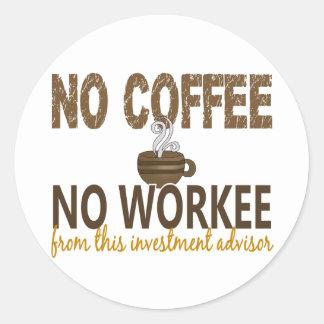 No Coffee No Workee Investment Advisor Classic Round Sticker