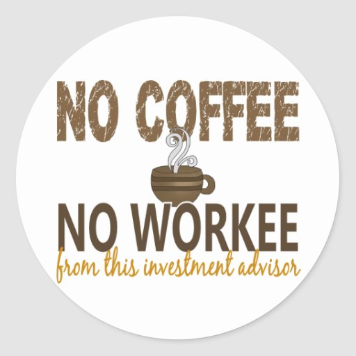 No Coffee No Workee Investment Advisor Round Stickers