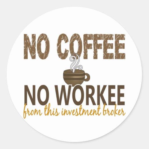 No Coffee No Workee Investment Broker Round Sticker