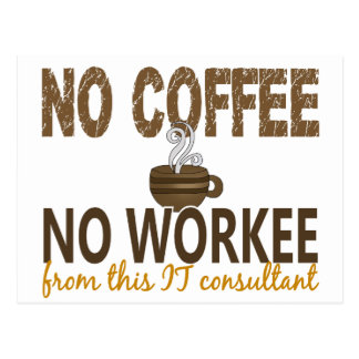 No Coffee No Workee IT Consultant Post Card