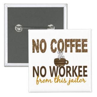 No Coffee No Workee Jailer 15 Cm Square Badge