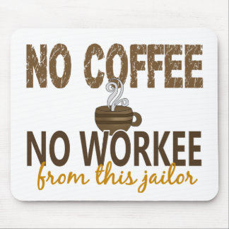 No Coffee No Workee Jailer Mouse Pads