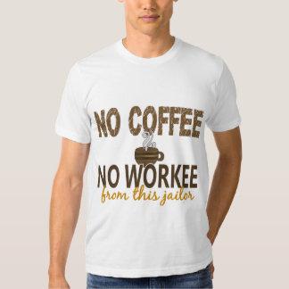 No Coffee No Workee Jailer Shirts