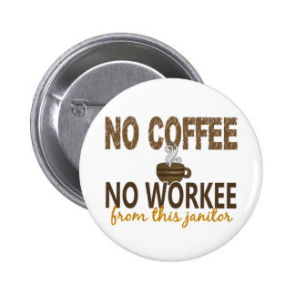 No Coffee No Workee Janitor 6 Cm Round Badge