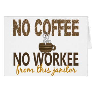 No Coffee No Workee Janitor Greeting Card