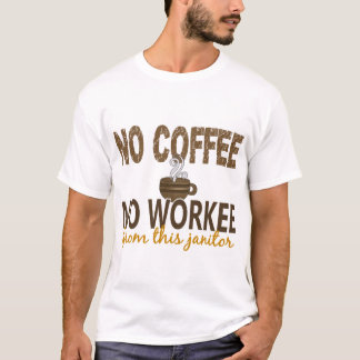 No Coffee No Workee Janitor T-Shirt