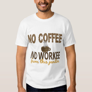 No Coffee No Workee Janitor Tee Shirts