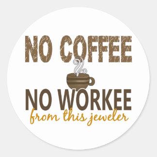 No Coffee No Workee Jeweler Round Sticker