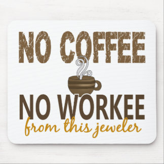 No Coffee No Workee Jeweller Mouse Pad