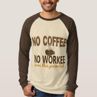 No Coffee No Workee Journalist Shirt