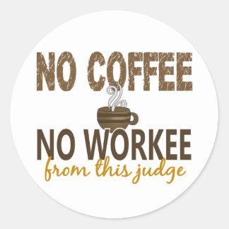 No Coffee No Workee Judge Round Sticker