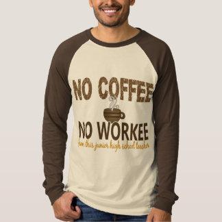 No Coffee No Workee Junior High School Teacher Tshirts