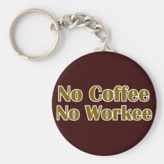 No Coffee No Workee Key Ring