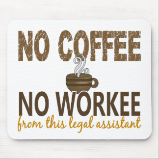 No Coffee No Workee Legal Assistant Mousepads