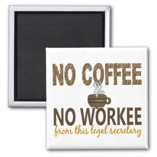 No Coffee No Workee Legal Secretary Square Magnet