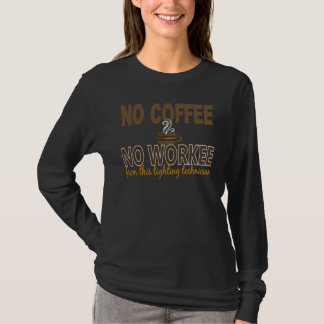 No Coffee No Workee Lighting Technician T-Shirt