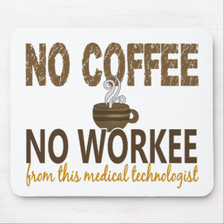 No Coffee No Workee Medical Technologist Mousemat