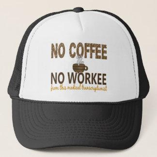 No Coffee No Workee Medical Transcriptionist Trucker Hat