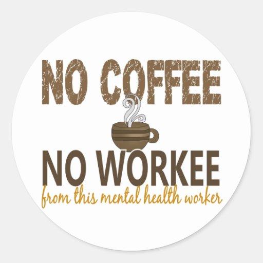 No Coffee No Workee Mental Health Worker Sticker