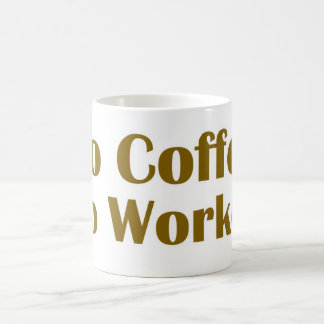 No Coffee No Workee Basic White Mug