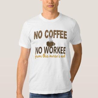 No Coffee No Workee Nurse's Aid Shirts