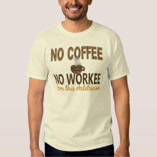 No Coffee No Workee Obstetrician Shirt